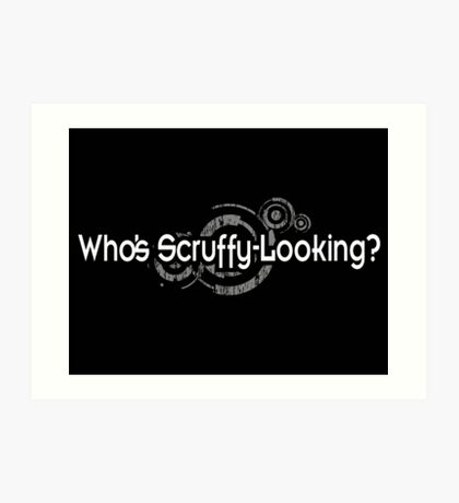 Who's Scruffy Looking Art Print