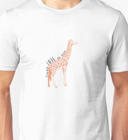 Stand tall my dear Giraffe  Unisex T-Shirt
