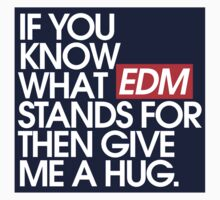 If You Know What EDM Stands For Then Give Me A Hug by DropBass