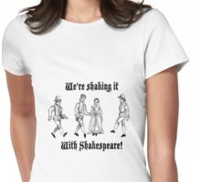 Shaking it with Shakespeare! Womens Fitted T-Shirt