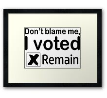 Don't blame me, I voted Remain Framed Print
