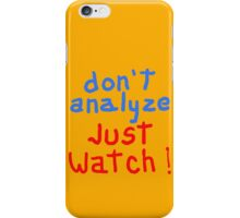 don't analyze JUST WATCH iPhone Case/Skin