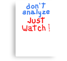 don't analyze JUST WATCH Canvas Print