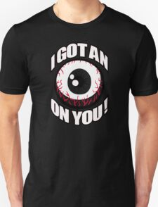I Gotan On You Unisex T-Shirt