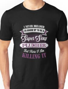 Plumber - I'd Grow Up To Be A Super Sexy Plumber Unisex T-Shirt