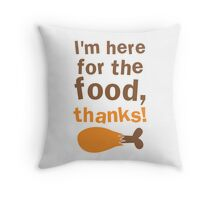 I'm here for the FOOD thanks! with chicken drumstick Throw Pillow