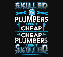 Plumber - Skilled Plumbers Aren't Cheap Unisex T-Shirt