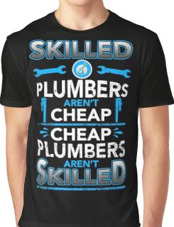 Plumber - Skilled Plumbers Aren't Cheap Graphic T-Shirt