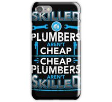Plumber - Skilled Plumbers Aren't Cheap iPhone Case/Skin