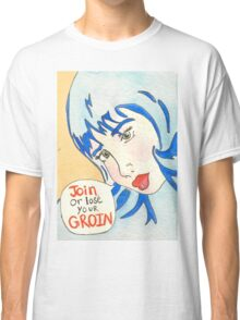 Join Or Lose Your Groin Classic T-Shirt