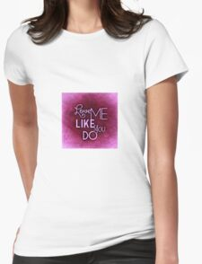 LOve Me LIKe YOU Do Womens Fitted T-Shirt
