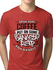 Drink Some Coffee Put On Some Gangsta Rap Tri-blend T-Shirt
