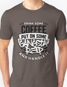 Drink Some Coffee Put On Some Gangsta Rap Unisex T-Shirt