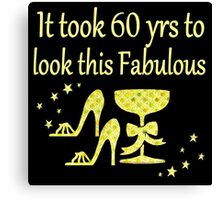 GOLD IT TOOL 60 YEARS TO LOOK THIS FABULOUS  Canvas Print