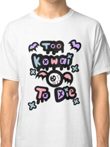 Too Kowai to Die Classic T-Shirt