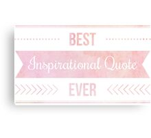 Best inspirational Quote ever Canvas Print