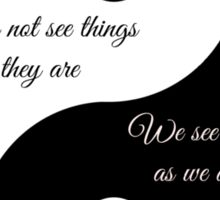We do not see things as they are..... Sticker