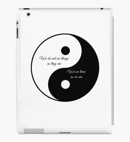 We do not see things as they are..... iPad Case/Skin