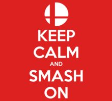 Keep Calm Smash On by Astrom