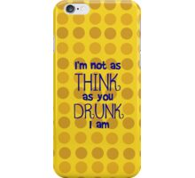 I'm Not As Think As You Drunk I Am iPhone Case/Skin
