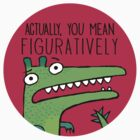 Actually, You Mean Figuratively. by fishcakes