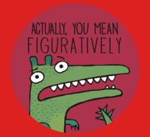 Actually, You Mean Figuratively. Kids Tee