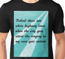 Behind these two white highway lines Unisex T-Shirt