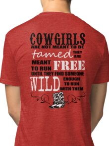 Cowgirls are not meant to be tamed Tri-blend T-Shirt