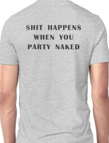 Shit Happens When You Party Naked Unisex T-Shirt