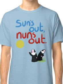 Sun's out, nuns out. Classic T-Shirt