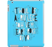 """It would be a privilege to have my heart broken by you.""   iPad Case/Skin"