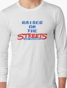 Raised on the Streets of Rage Long Sleeve T-Shirt
