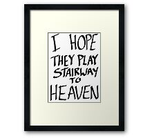 I Hope They Play Stairway to Heaven -Black Framed Print