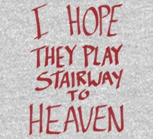 I Hope They Play Stairway to Heaven -Red by Aaran Bosansko