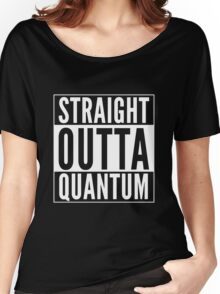 Straight Outta Quantum (white on black) Women's Relaxed Fit T-Shirt