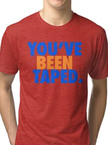You've been taped. Tri-blend T-Shirt