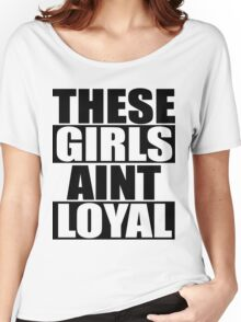 These Hoes Ain't Loyal Women's Relaxed Fit T-Shirt