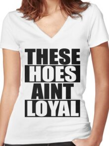 These Hoes Ain't Loyal Women's Fitted V-Neck T-Shirt