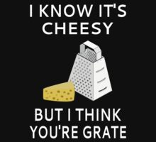 I Know It's Cheesy But I Think You're Grate Baby Tee