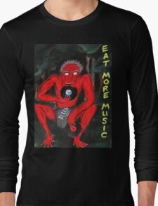 Music is food for the soul...EAT MORE MUSIC! Long Sleeve T-Shirt