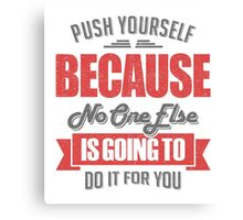 Push yourself because.  Inspirational Quotes  Canvas Print