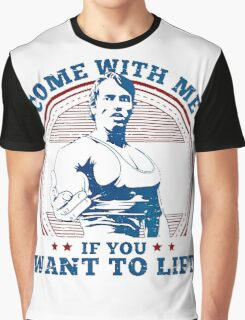 come with me if you want to lift - arnold Graphic T-Shirt