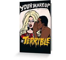 Your Makeup is Terrible Greeting Card