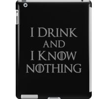 I Drink and I Know Nothing iPad Case/Skin