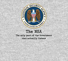 The NSA (The Only Part of the Government That Actually Listens) Unisex T-Shirt