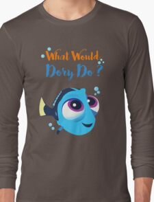 What would baby dory do Long Sleeve T-Shirt