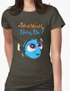 What would baby dory do Womens Fitted T-Shirt