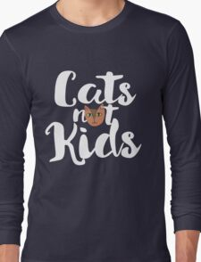 Cats not kids Long Sleeve T-Shirt