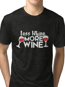 Less whine more wine Tri-blend T-Shirt