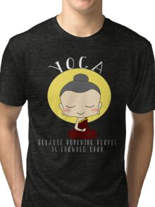Yoga - Because punching people is frowned upon. Tri-blend T-Shirt
